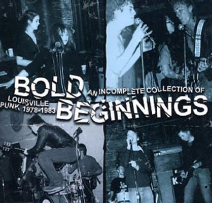 Bold beginnings an incomplete collection of Louisville punk 1978-1983