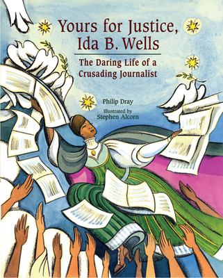 Yours for justice, Ida B. Wells : the daring life of crusading journalist