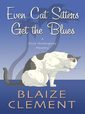 Even cat sitters get the blues : a Dixie Hemingway mystery (LARGE PRINT)