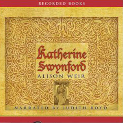 Katherine Swynford : the story of John of Gaunt and his scandalous duchess (AUDIOBOOK)
