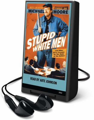 Stupid white men  (electronic resource): and other sorry excuses for the state of the nation: by Michael Moore