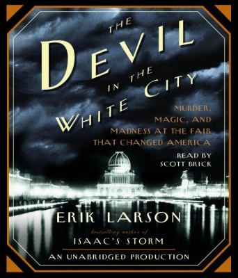 Devil in the white city : [murder, magic & madness and the fair that changed America] (AUDIOBOOK)