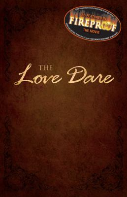 Love dare / Stephen & Alex Kendrick with Lawrence Kimbrough