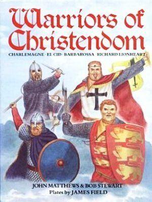 Warriors of Christendom : Charlemagne, El Cid, Barbarossa, Richard Lionheart
