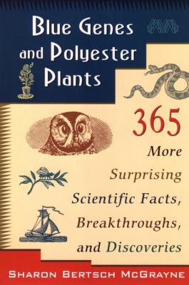 Blue genes and polyester plants : 365 more surprising scientific facts, breakthroughs, and discoveries