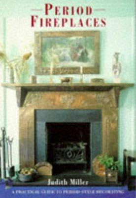 Period fireplaces : a practical guide to period-style decorating