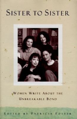 Sister to sister : women write about the unbreakable bond