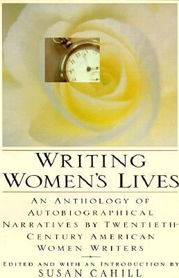 Writing women's lives : an anthology of autobiographical narratives by twentieth-century American women writers