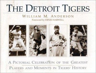 The Detroit Tigers : a pictorial celebration of the greatest players and moments in Tigers' history