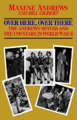 Over here, over there : the Andrews Sisters and the USO stars in World War II