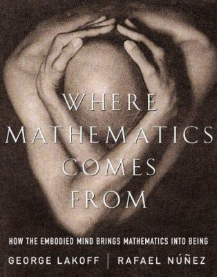Where mathematics comes from : how the embodied mind brings mathematics into being