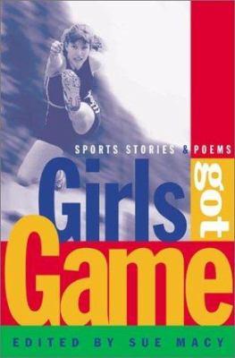 Girls got game : sports stories & poems
