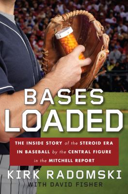 Bases loaded : the inside story of the steroid era in baseball by the central figure in the Mitchell Report