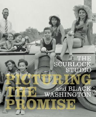 The Scurlock Studio and Black Washington : picturing the promise