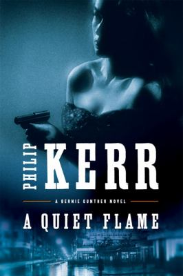 A quiet flame : a Bernie Gunther novel