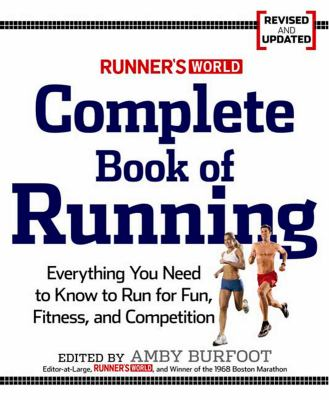 Runner's World Complete Book of Running : Everything You Need to Know to Run for Fun, Fitness, and Competition