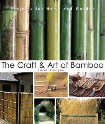 The craft & art of bamboo : 30 elegant projects to make for home and garden