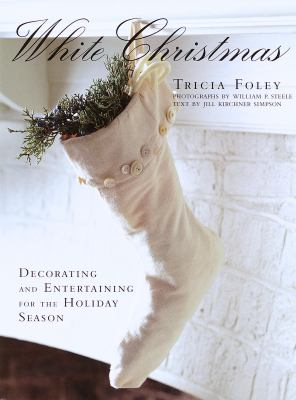 White Christmas : decorating and entertaining for the holiday season