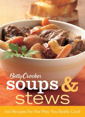 Betty Crocker soups & stews : 100 recipes for the way you really cook.