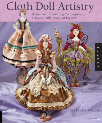 Cloth doll artistry : design and costuming techniques for flat and fully sculpted figures