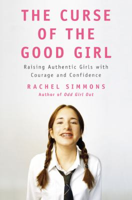 The curse of the good girl : raising authentic girls with courage and confidence