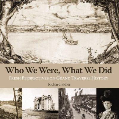 Who we were, what we did : fresh perspectives on Grand Traverse history