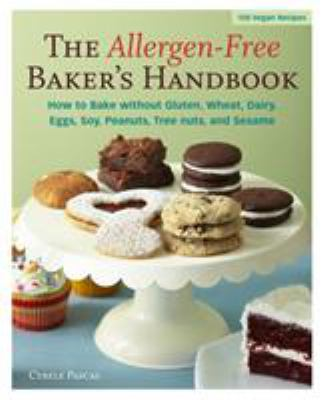 The allergen-free baker's handbook : how to bake without gluten, wheat, dairy, eggs, soy, peanuts, tree nuts, and sesame