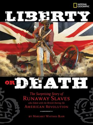 Liberty or death : the surprising story of runaway slaves who sided with the British during the American Revolution