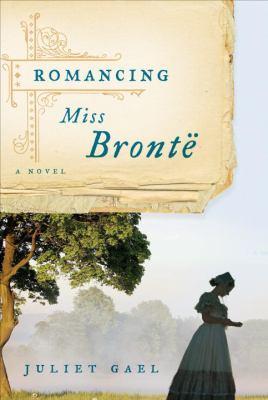 Romancing Miss Bront :͡ a novel