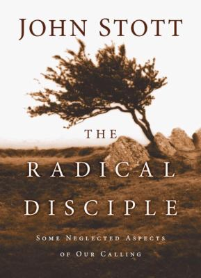 The radical disciple : some neglected aspects of our calling