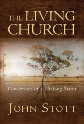 The living church : convictions of a lifelong pastor