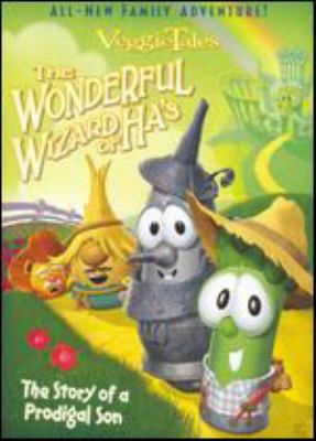 VeggieTales.  The wonderful wizard of Ha's : [the story of a prodigal son]