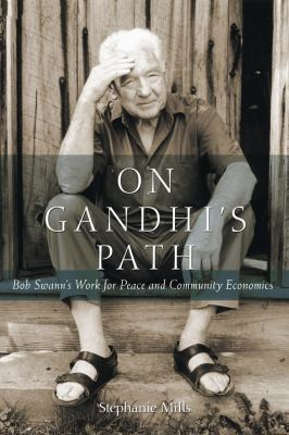 On Gandhi's path : Bob Swann's work for peace and community economics