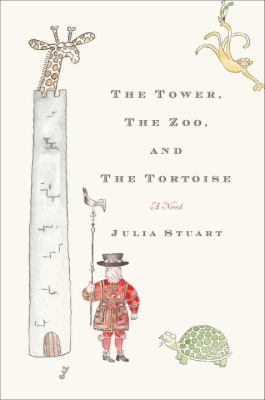 The tower, the zoo, and the tortoise : [a novel]
