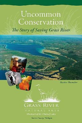Uncommon conservation : the story of saving Grass River