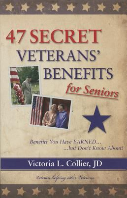 47 secret veterans' benefits for seniors : benefits you have earned-- but don't know about!