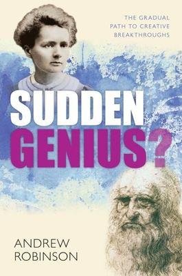 Sudden genius? : the gradual path to creative breakthroughs