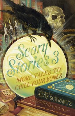 Scary stories 3 : more tales to chill your bones / collected from folklore and retold by Alvin Schwartz ; illustrated by Brett Helquist.