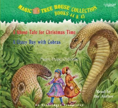 Magic tree house collection. Books 44 & 45 : A ghost tale for Christmas time and A crazy day with cobras (AUDIOBOOK)