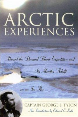 Arctic experiences : aboard the doomed Polaris expedition and six months adrift on an ice-floe : to which is added a general arctic chronology / George E. Tyson ; edited by E. Vale Blake ; new introduction by Edward E. Leslie.