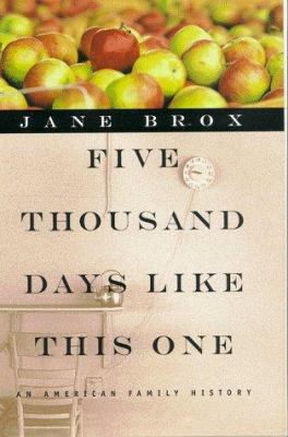 Five thousand days like this one : an American family history