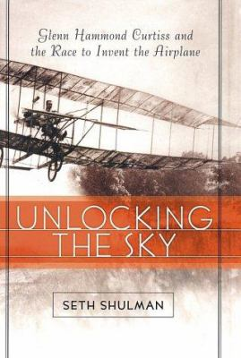 Unlocking the sky : Glenn Hammond Curtiss and the race to invent the airplane