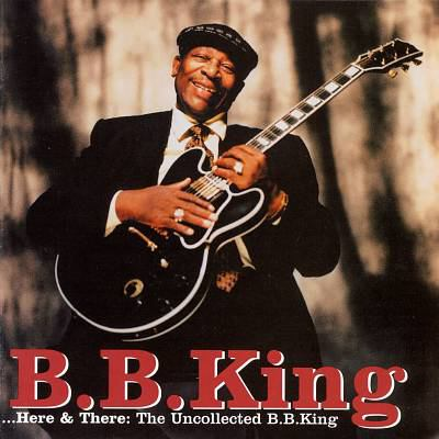 Here & there : the uncollected B. B. King