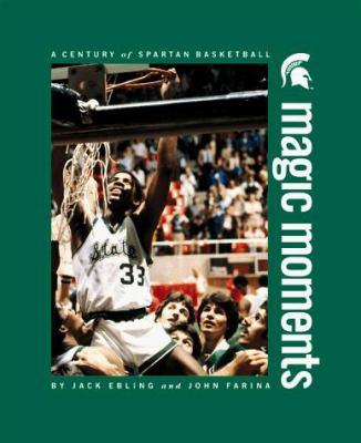 Magic moments : a century of Spartan basketball