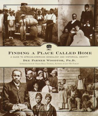 Finding a place called home : a guide to African-American genealogy and historical identity