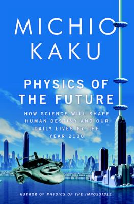 Physics of the future : how science will shape human destiny and our daily lives by the year 2100