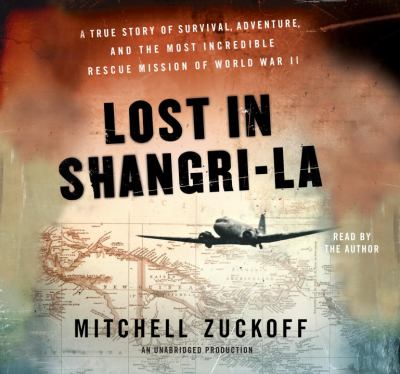 Lost in Shangri-la : [the epic true story of a World War II plane crash into the Stone Age] (AUDIOBOOK)