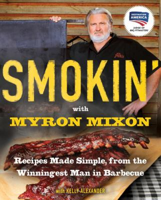 Smokin' with Myron Mixon : recipes made simple, from the winningest man in barbecue