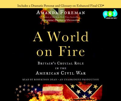 A world on fire : [Britian's crucial role in the American Civil War] (AUDIOBOOK)