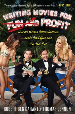 Writing movies for fun and profit! : how we made a billion dollars at the box office and you can, too!